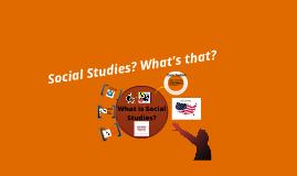Copy of What is Social Studies?