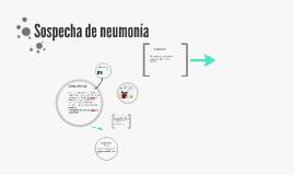 SOSPECHa DE NEUMONIA