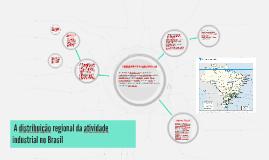 Copy of Copy of  A distribuição regional da atividade industrial no Brasil