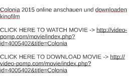 Colonia 2015 online anschauen und downloaden kinofilm