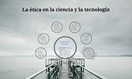 La ética en la ciencia y la tecnología