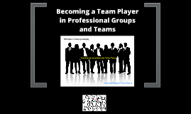 Becoming a Team Player in Professional Groups and Teams