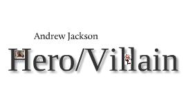 Andrew Jackson Hero/Villain