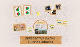 Perspectiva Inicial: Huertos Urbanos