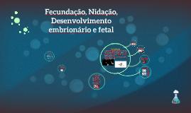 Copy of Fecundação, Nidação, Desenvolvimento Embrionário e Fetal