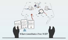 Copy of What Constitutes Free Will?
