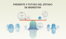 PRESENTE Y FUTURO DEL ESTADO DE BIENESTAR