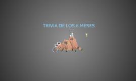 TRIVIA DE LOS 6 MESES