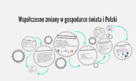 Współczesne zmiany w gospodarce świata i Polski