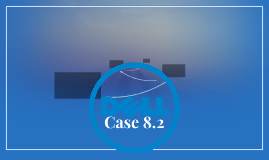 Case 8.2 Dell Inc.: How Its Business Model Sweetens Its Fina