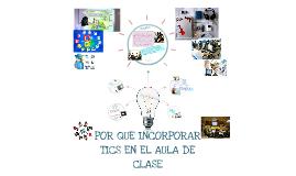 PORQUE INCORPORAR LAS TICS EN EL AULA DE CLASE