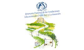 Copy of ITINERARIO PASTORAL FUNDACIONES EDUCACIONALES CRISTO REY Y LA ASUNCIÓN