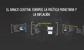 EL BANCO CENTRAL EUROPEO, LA POLÍTICA MONETARIA Y LA INFLACI
