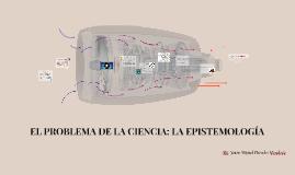 Copy of EL PROBLEMA DE LA CIENCIA: LA EPISTEMOLOGÍA