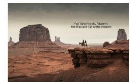 You Talkin' to Me, Pilgrim?: The Rise and Fall of the Wester