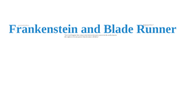 Copy of Texts in Time: Frankenstein and Blade Runner