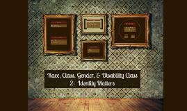 Race, Class, Gender, & Disability Class 2:  Identity Matters