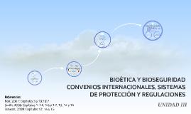 BIOÉTICA, BIOSEGURIDAD, SISTEMAS DE PROTECCIÓN Y REGULACIONE
