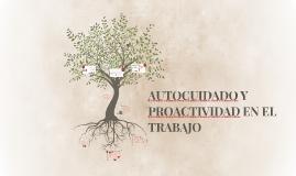 Copy of AUTOCUIDADO Y PROACTIVIDAD EN EL TRABAJO
