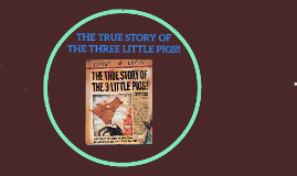 Copy of the true story of the three little pigs!