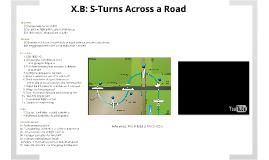X.B. S-Turns Across a Road