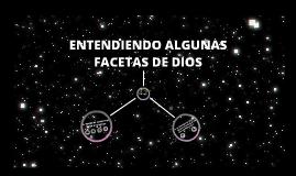 Copy of ENTENDIENDO ALGUNAS FACETAS DE DIOS