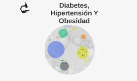 DIABETES, HIPERTENSION Y OBESIDAD