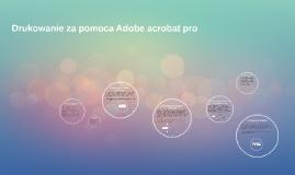 Drukowanie za pomoca Adobe acrobat pro