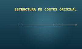 ESTRUCTURA DE COSTOS ORIGINAL