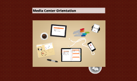Copy of Media Center Orientation