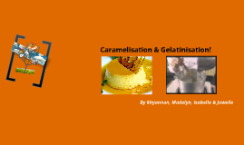 Copy of Copy of caramleisation and Gelatinisation