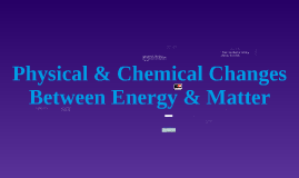 Physical & Chemical Changes Between Energy & Matter