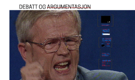 DEBATT OG ARGUMENTASJON