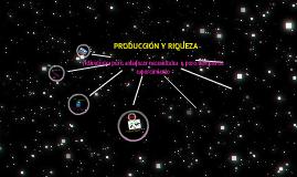 PRODUCCIÓN Y RIQUEZA