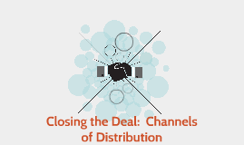 Closing the Deal:  Channels of Distribution