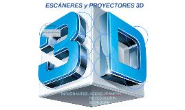 ESCÁNERES y PROYECTORES 3D