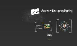 Welcome - Emergency Meeting