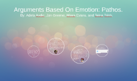 Copy of Arguments Based On Emotion: Pathos