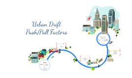 Urban Drift: Push/Pull Factors
