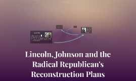the radical and the republican lincoln Stevens and other radicals were frustrated at how slow lincoln was to adopt their policies for the republican synthesis and thaddeus stevens, civil war.