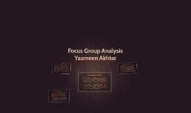 Focus Group Analysis: Yasmeen Akhtar
