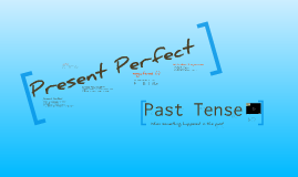 Present Perfect and the Past Simple