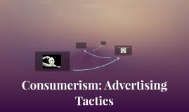 Consumerism: Advertising Tactics