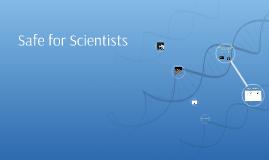 Safe for Scientists