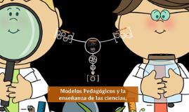 Modelos Pedagógicos y la enseñanza de las ciencias.