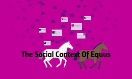 Copy of The Social Context Of Equus
