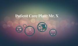 Patient Care Plan: Mr. X