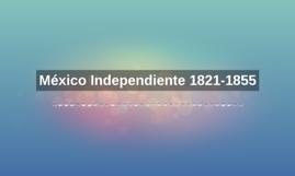Copy of Copy of México Independiente 1821-1855