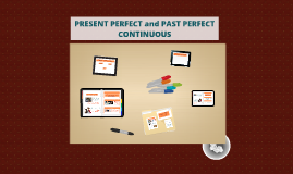 PRESENT PERFECT AND PAST PERFECT CONTINUOUS