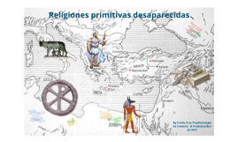 1º.2: Religiones Primitivas Desaparecidas